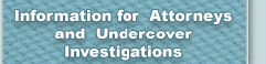 Information for Attorneys and Undercover Investigations